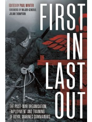 First in Last out - The Post-War Organisation, Employment and Training of Royal Marines Commandos