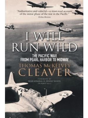 I Will Run Wild - The Pacific War from Pearl Harbor to Midway