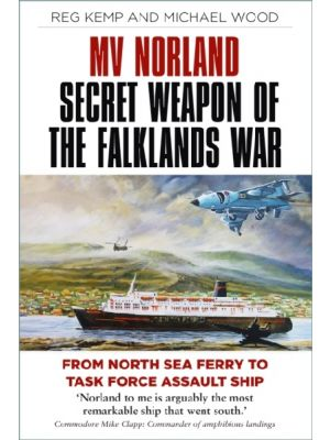 MV Norland, Secret Weapon of the Falklands War - From North Sea Ferry to Task Force Assault Ship - PRE ORDER