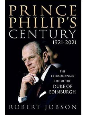 Prince Philip's Century 1921-2021 - The Extraordinary Life of the Duke of Edinburgh