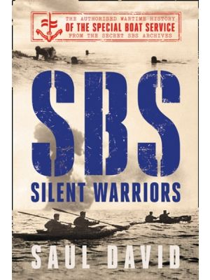 SBS - Silent Warriors - The Authorised Wartime History