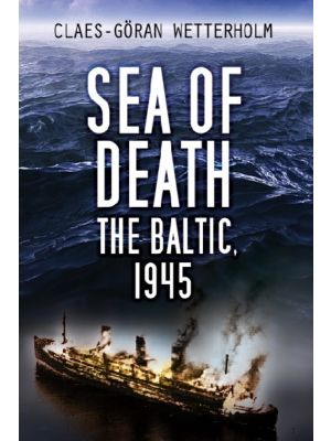 Sea of Death - The Baltic, 1945
