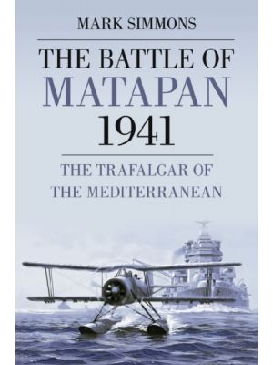 The Battle of Matapan 1941 - The Trafalgar of the Mediterranean
