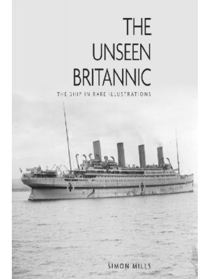 The Unseen Britannic : The Ship in Rare Illustrations