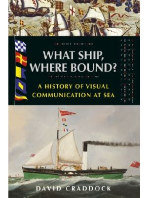 What Ship, Where Bound? A History of Visual Communication at Sea